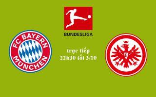 Bundesliga: Link xem trực tiếp trận Bayern Munich vs E.Frankfurt lúc 22h30 tối 3/10