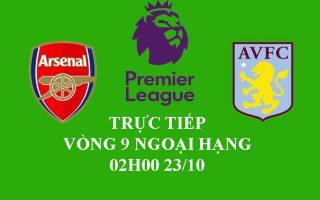Vòng 9 Ngoại hạng: Dự đoán, Link xem trực tiếp Arsenal vs Aston Villa lúc 2h00, 23/10