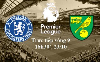 Vòng 9 Ngoại hạng: Nhận định, Link xem trực tiếp Chelsea vs Norwich lúc 18h30′, 23/10