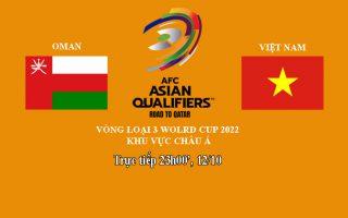 Xem trực tiếp tuyển Oman vs Việt Nam: Thầy Park tìm kiếm hy vọng có điểm
